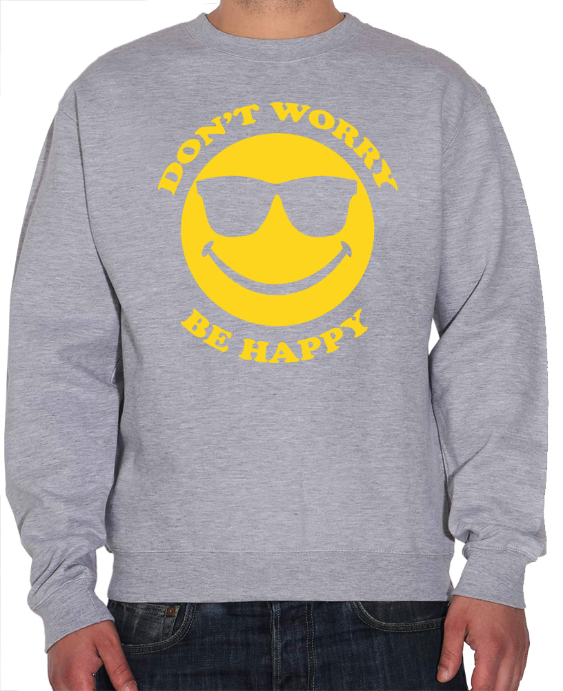 Don/'t Worry Be Happy Youth /& Mens Sweatshirt