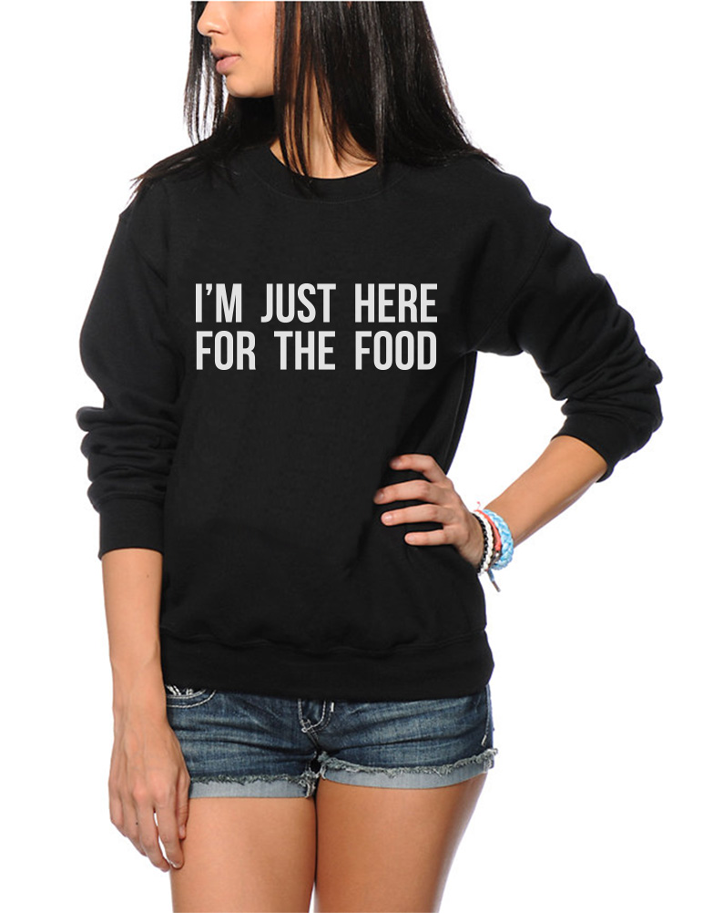 I/'m Just Here for the Food Womens Sweatshirt