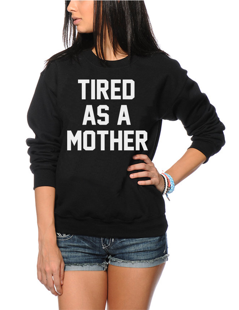 Tired As A Mother New Mum Mummy  Youth /& Womens Sweatshirt